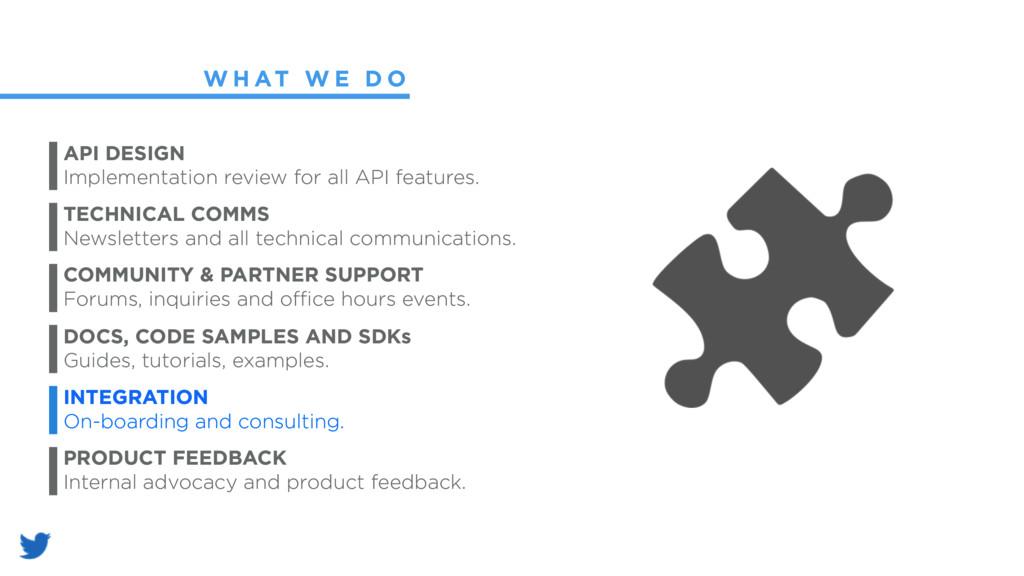 W H AT W E D O API DESIGN Implementation review...