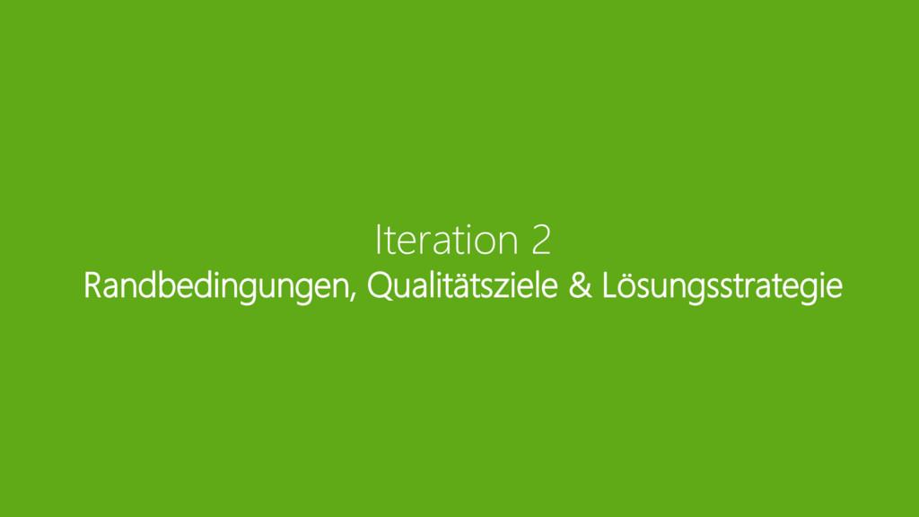 Iteration 2 Randbedingungen, Qualitätsziele & L...