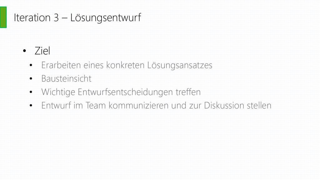 Iteration 3 – Lösungsentwurf • Ziel • Erarbeite...
