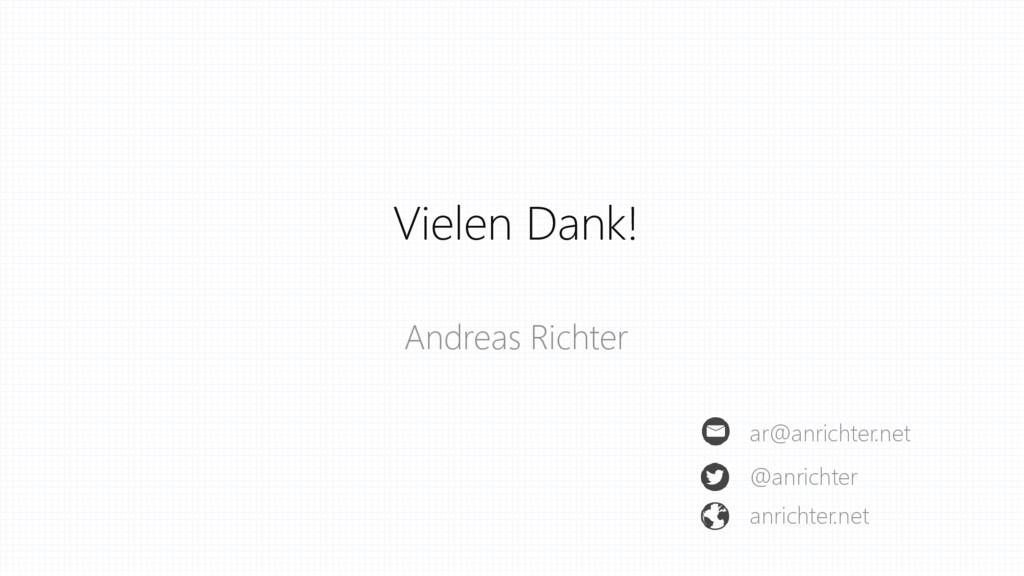 Vielen Dank! Andreas Richter ar@anrichter.net @...