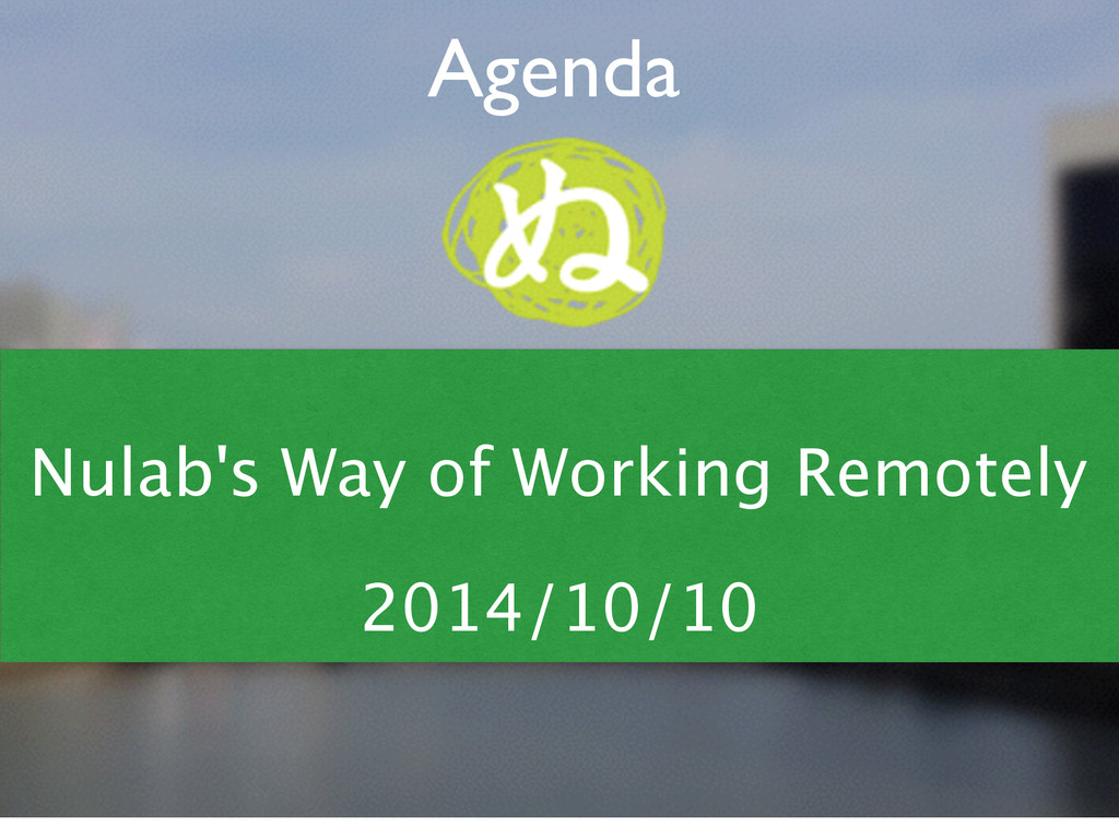 Agenda  Nulab's Way of Working Remotely 2014/...