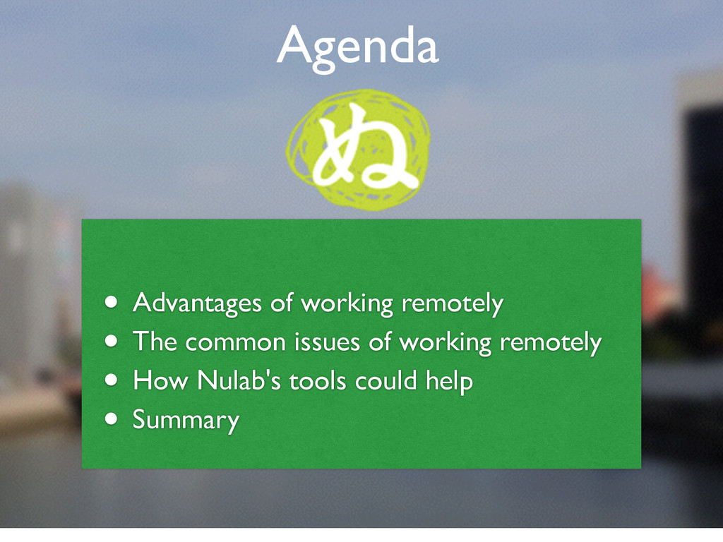 Agenda ! • Advantages of working remotely	 
