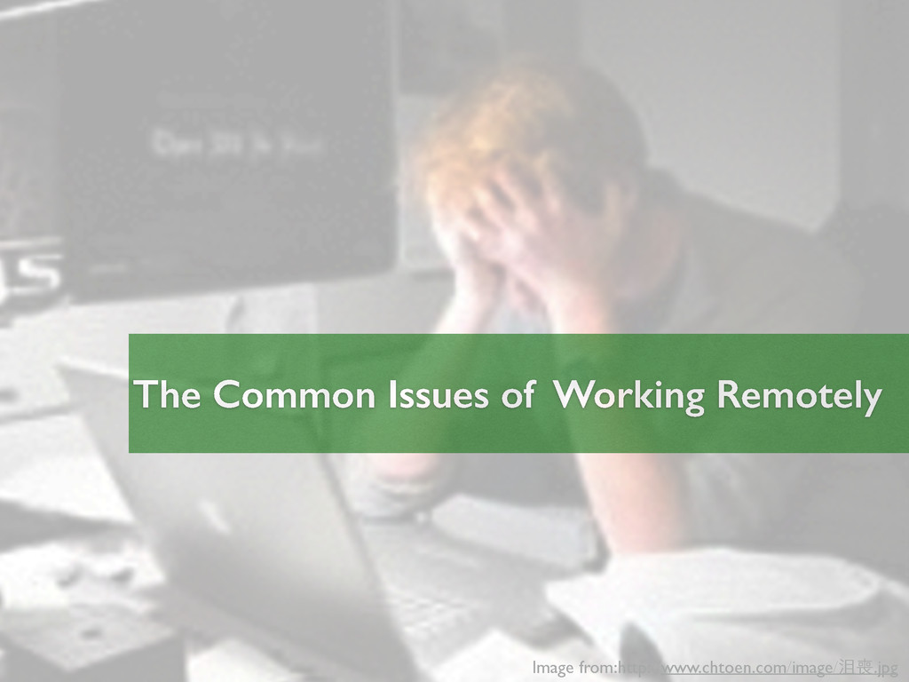 The Common Issues of Working Remotely Image fro...