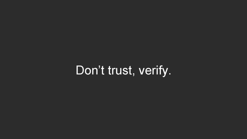 Don't trust, verify.