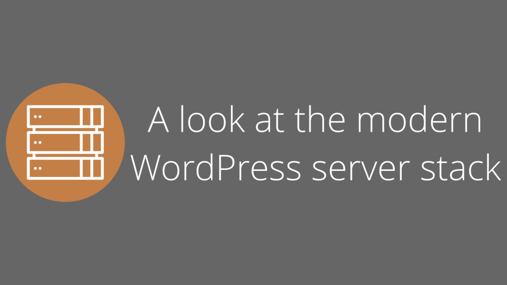 A look at the modern WordPress server stack