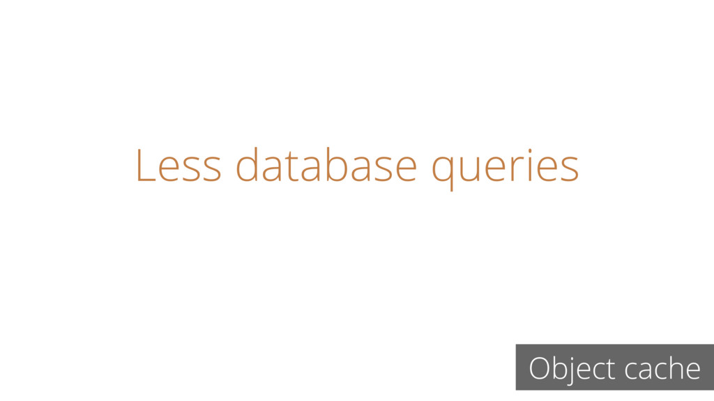 Less database queries Object cache