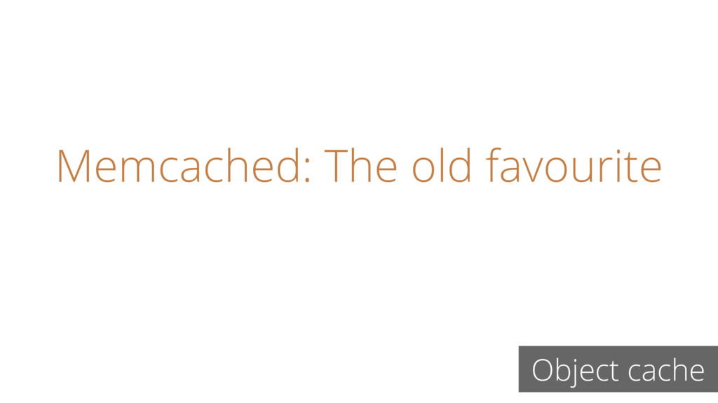Memcached: The old favourite Object cache