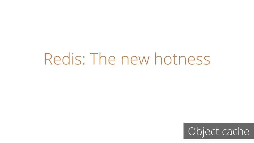 Redis: The new hotness Object cache