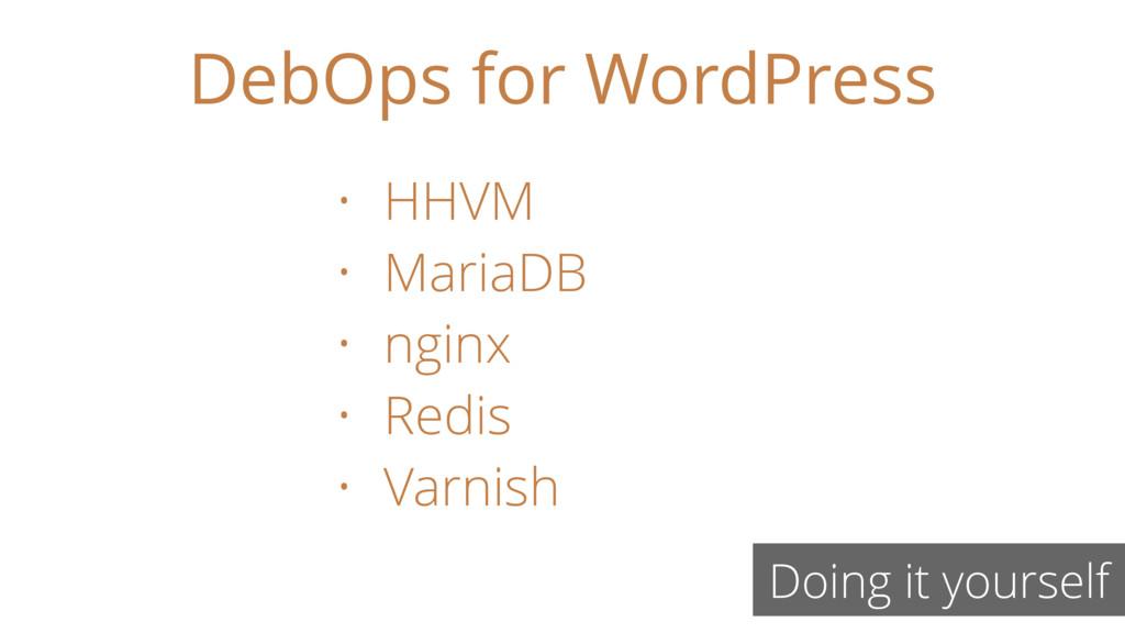 DebOps for WordPress Doing it yourself • HHVM •...