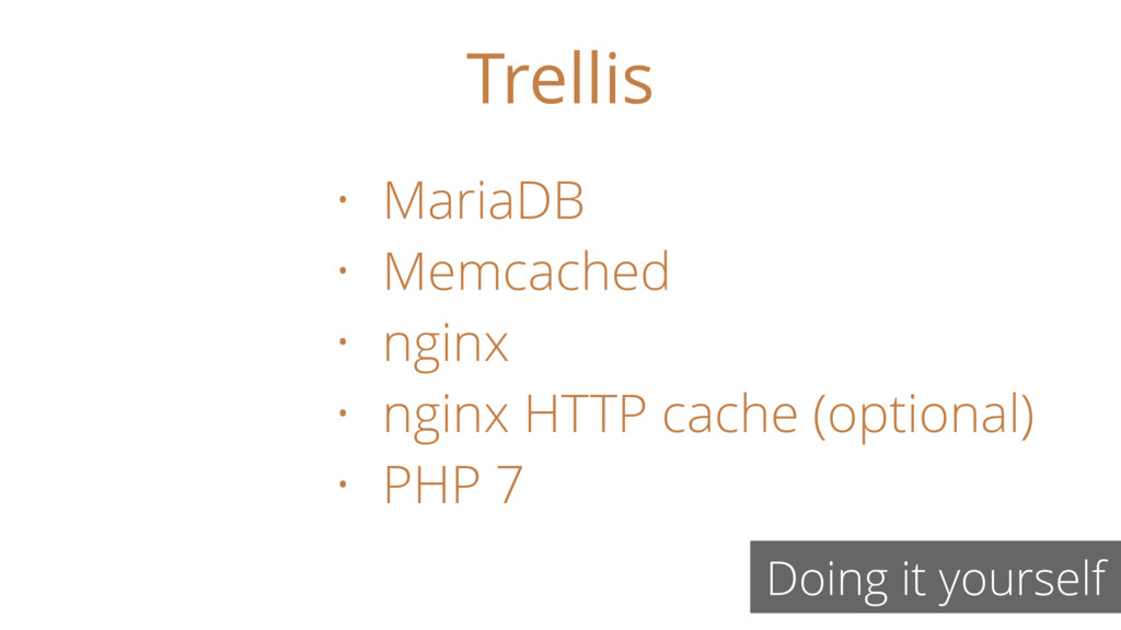 Trellis Doing it yourself • MariaDB • Memcached...