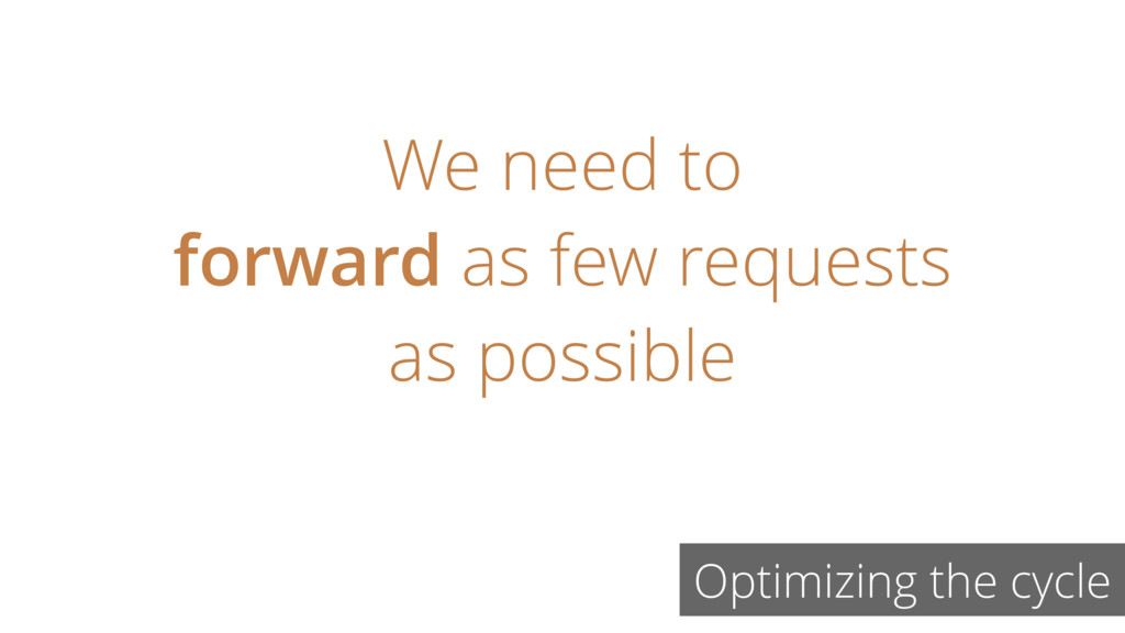 Optimizing the cycle We need to forward as few ...