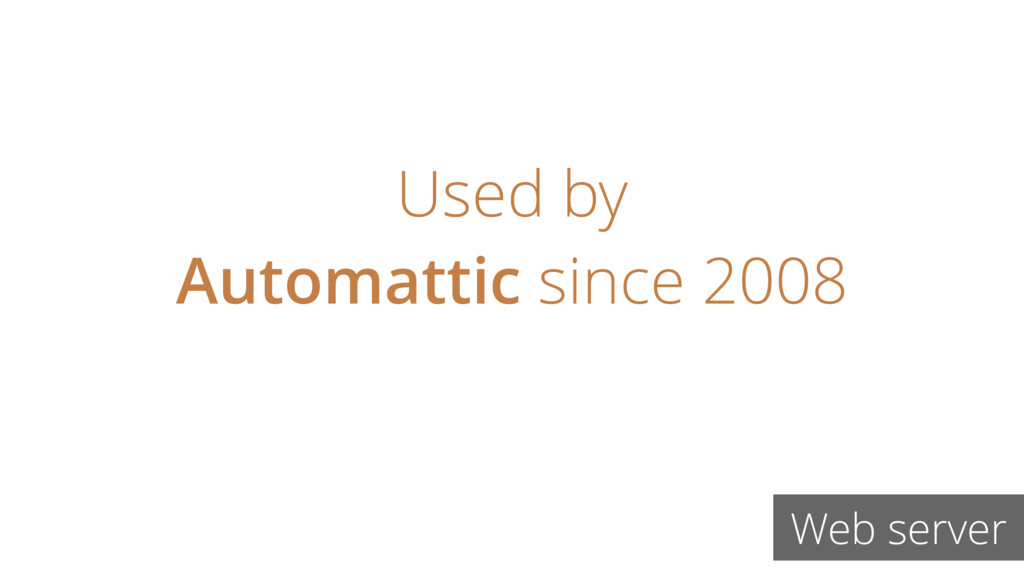 Used by Automattic since 2008 Web server