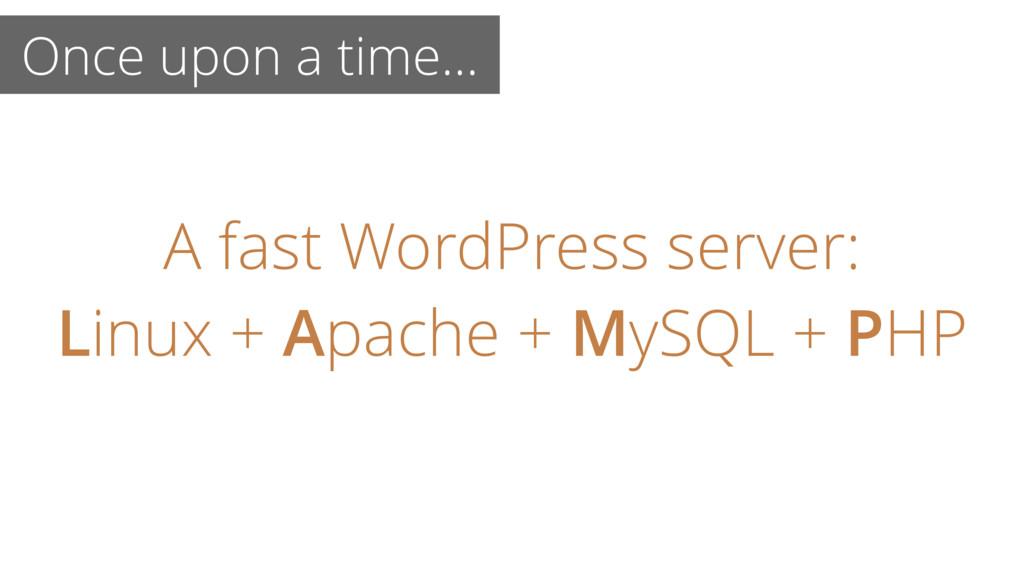 A fast WordPress server: Linux + Apache + MySQL...