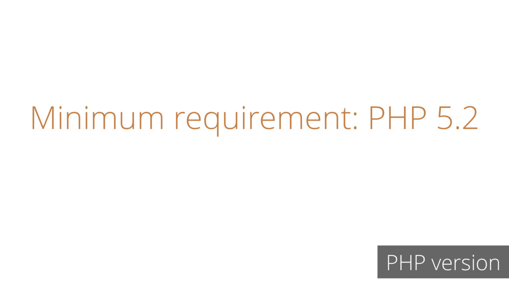 Minimum requirement: PHP 5.2 PHP version