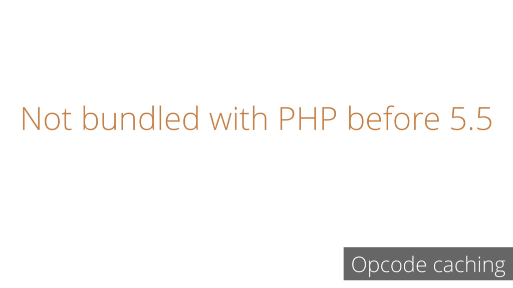 Not bundled with PHP before 5.5 Opcode caching