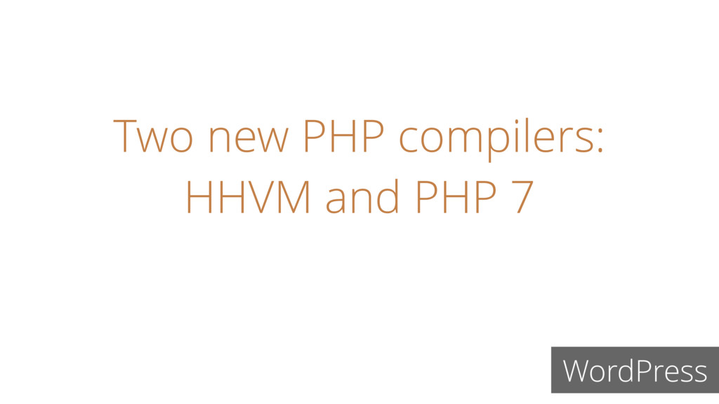 Two new PHP compilers: HHVM and PHP 7 WordPress
