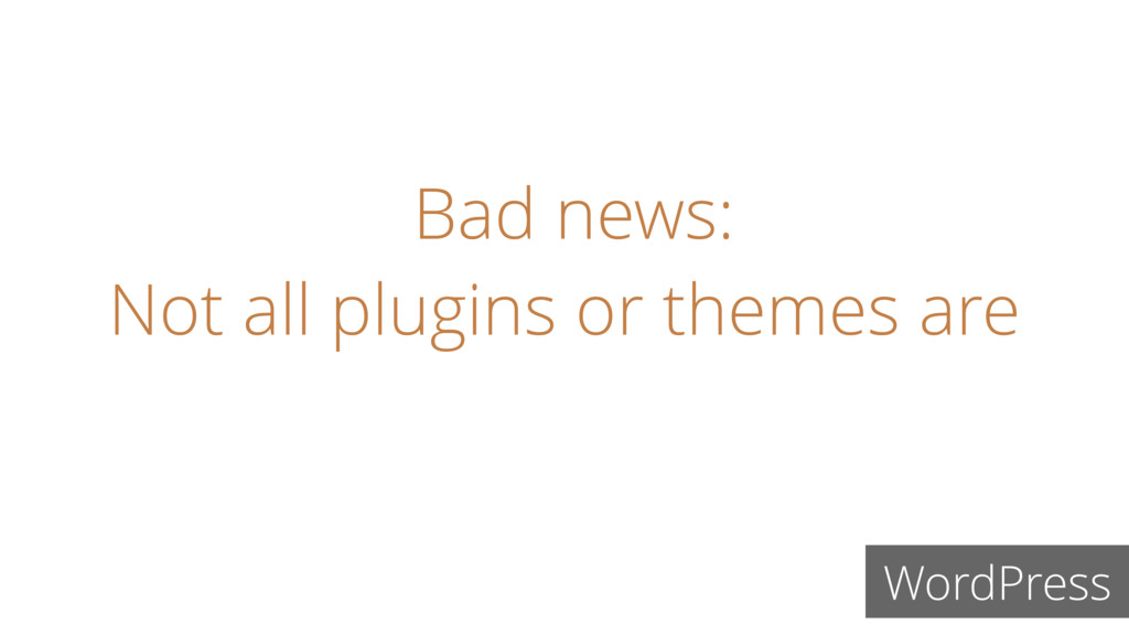Bad news: Not all plugins or themes are WordPre...