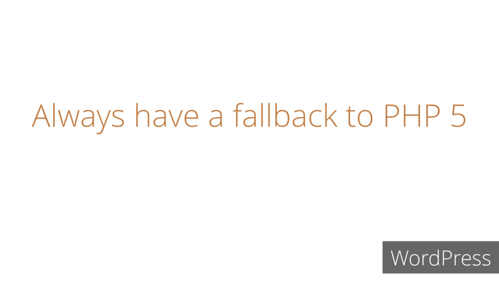 Always have a fallback to PHP 5 WordPress