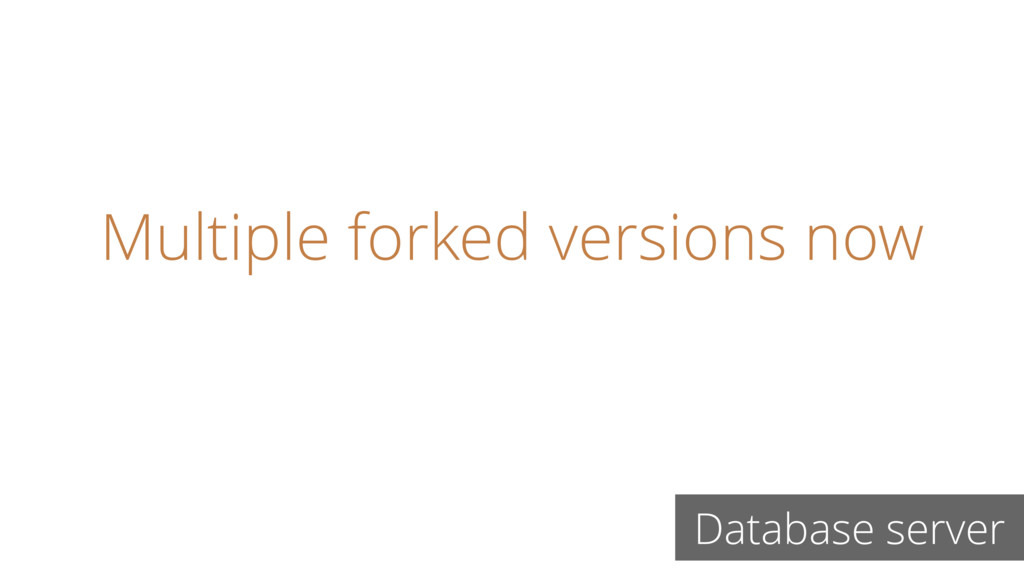 Multiple forked versions now Database server