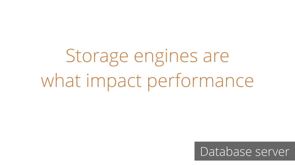 Storage engines are what impact performance Dat...