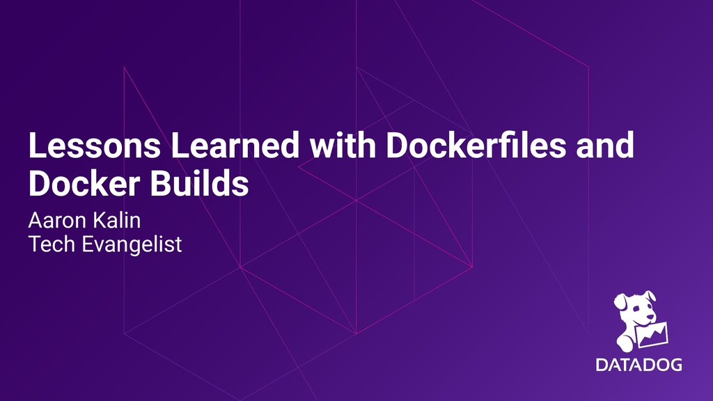 Lessons Learned with Dockerfiles and Docker Buil...