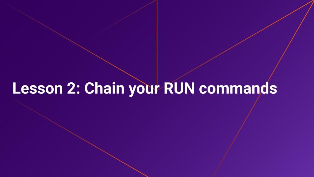 Lesson 2: Chain your RUN commands