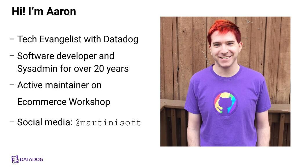 Hi! I'm Aaron – Tech Evangelist with Datadog – ...