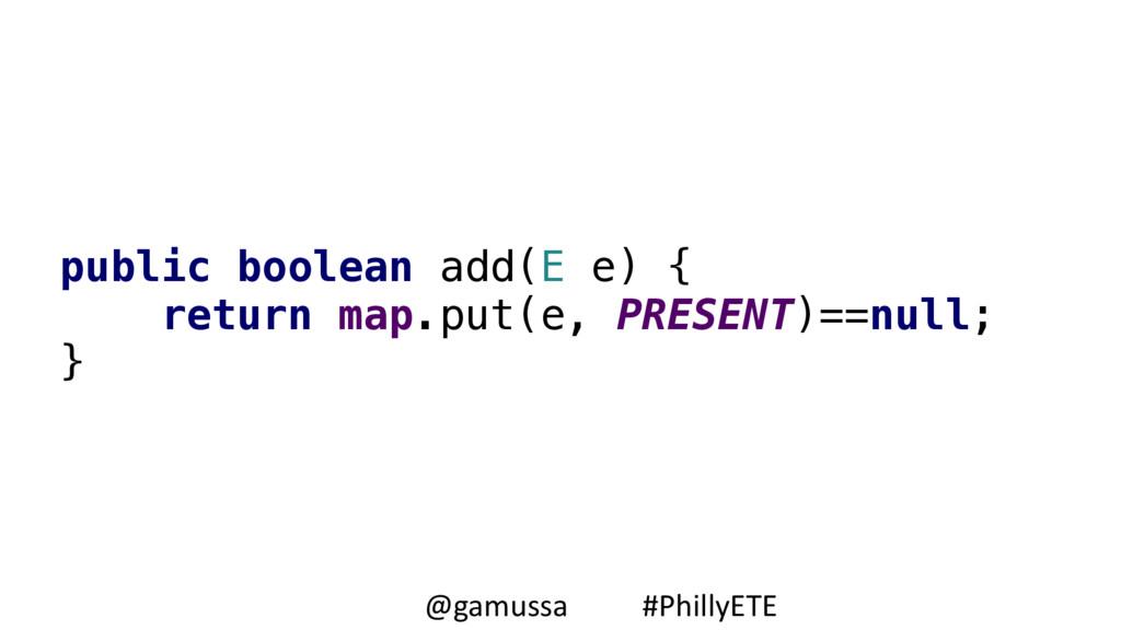 public boolean add(E e) { return map.put(e, PR...