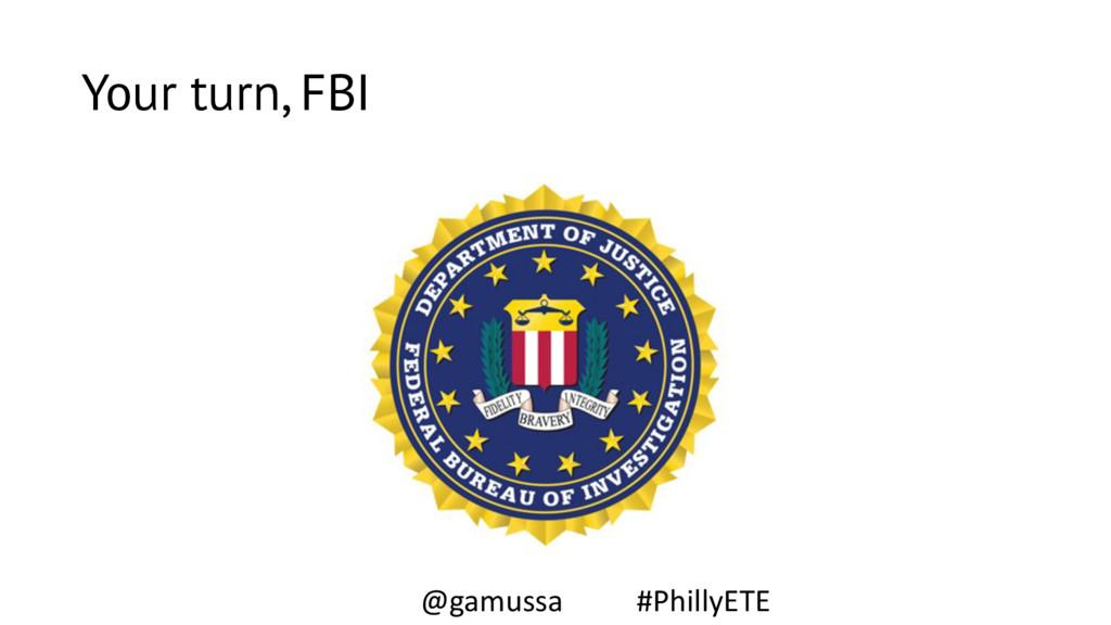 Your turn, FBI @gamussa #PhillyETE
