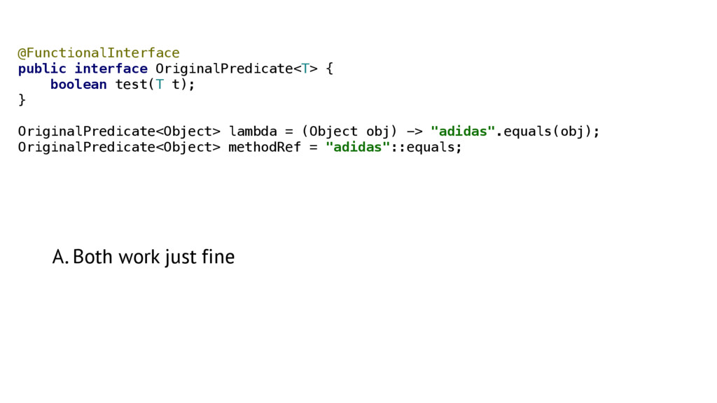 A. Both work just fine @FunctionalInterface pu...