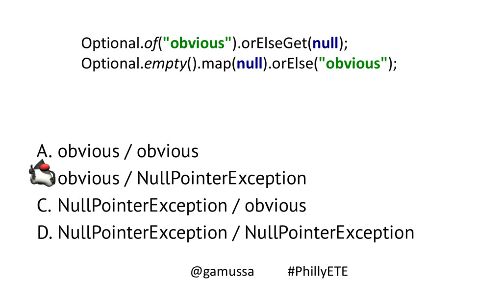 A. obvious / obvious B. obvious / NullPointerEx...