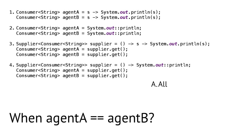 A.All 1. Consumer<String> agentA = s -> System....
