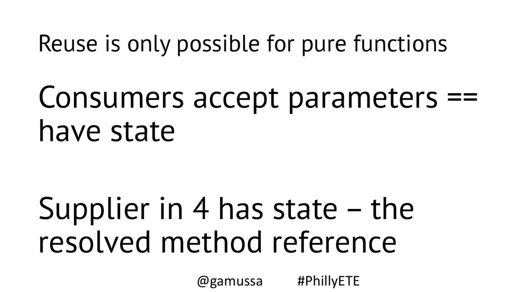 Reuse is only possible for pure functions Consu...