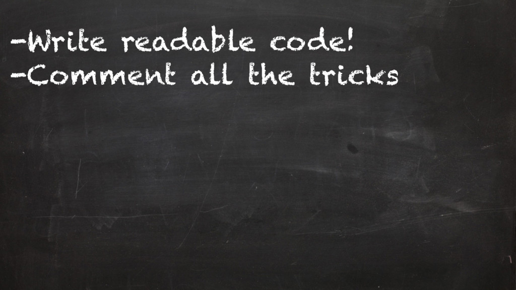 -Write readable code! -Comment all the tricks