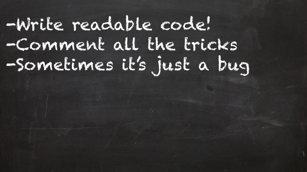 -Write readable code! -Comment all the tricks -...