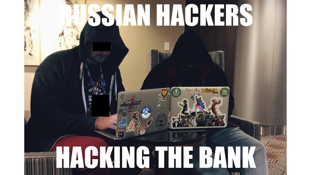 RUSSIAN HACKERS HACKING THE BANK