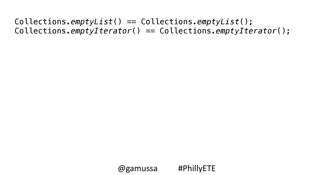 Collections.emptyList() == Collections.emptyLis...