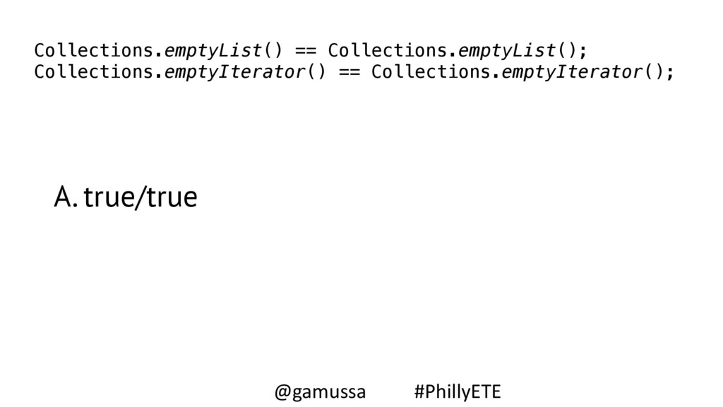 A. true/true Collections.emptyList() == Collect...