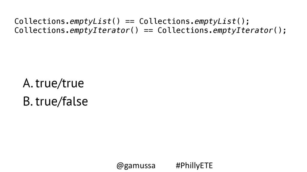 A. true/true B. true/false Collections.emptyLis...