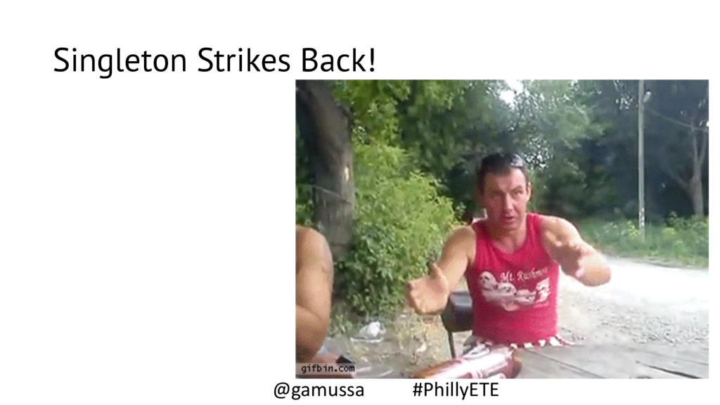 Singleton Strikes Back! @gamussa #PhillyETE