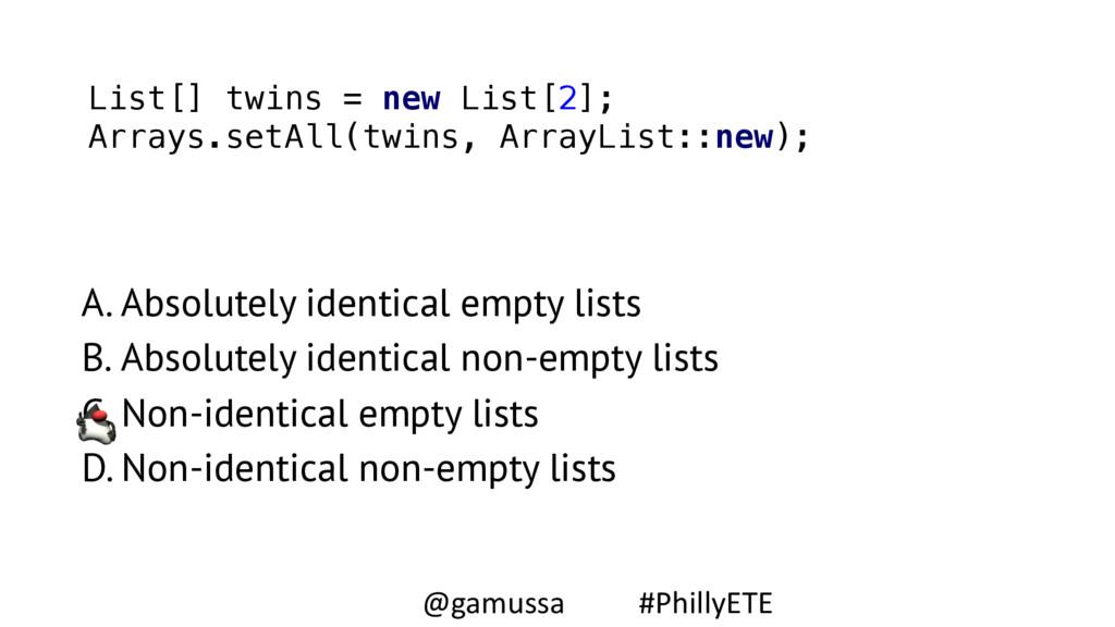 List[] twins = new List[2]; Arrays.setAll(twin...