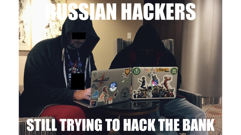 RUSSIAN HACKERS STILL TRYING TO HACK THE BANK
