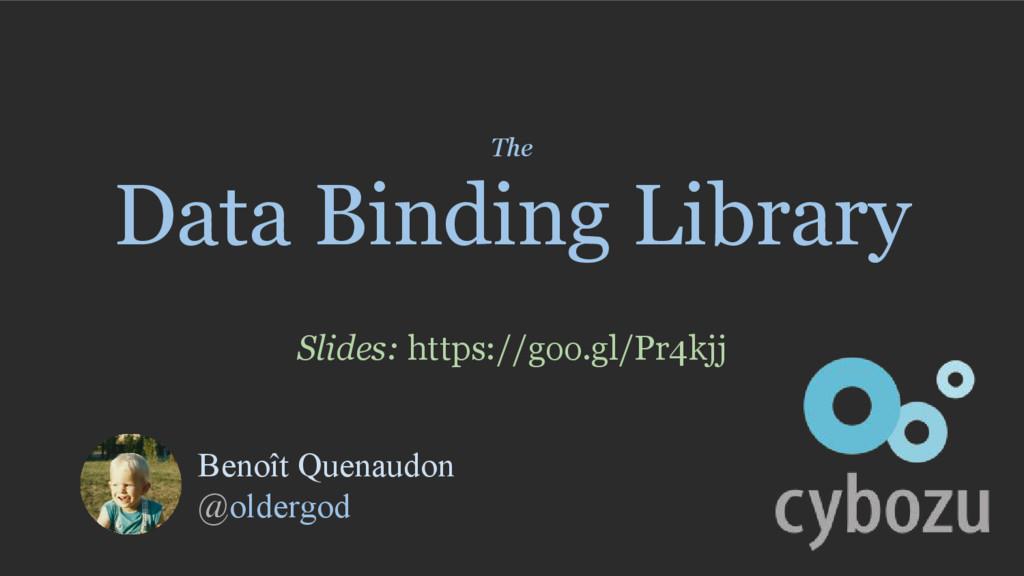 The Data Binding Library Benoît Quenaudon @olde...