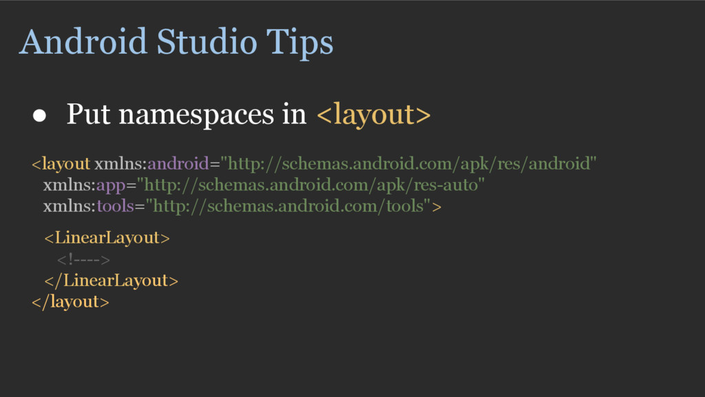 Android Studio Tips ● Put namespaces in <layout...