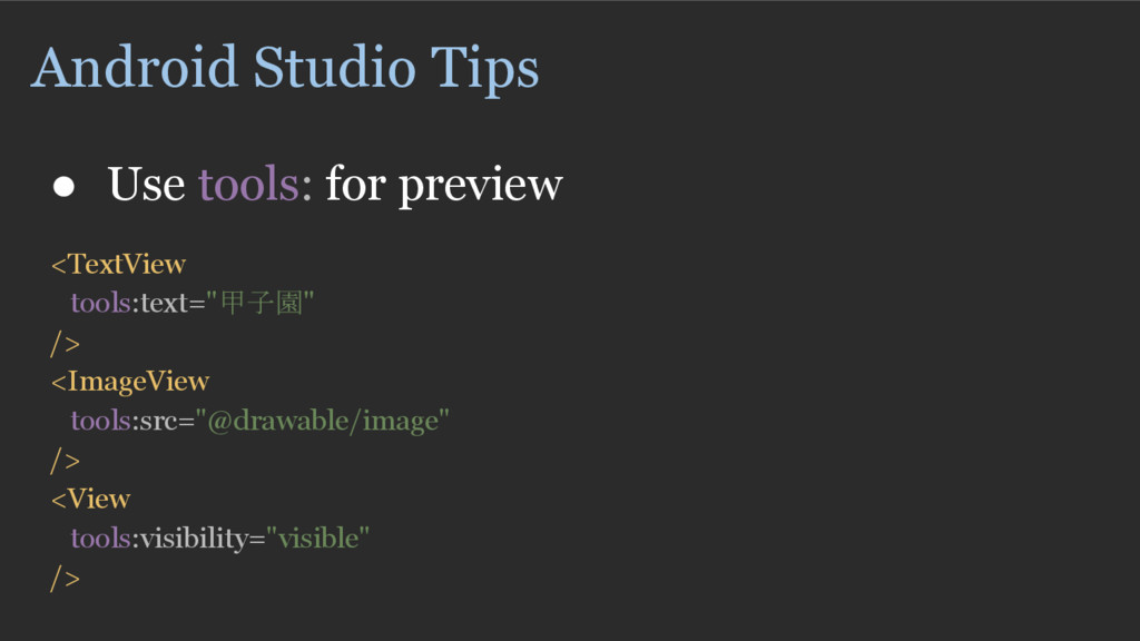 Android Studio Tips ● Use tools: for preview <T...