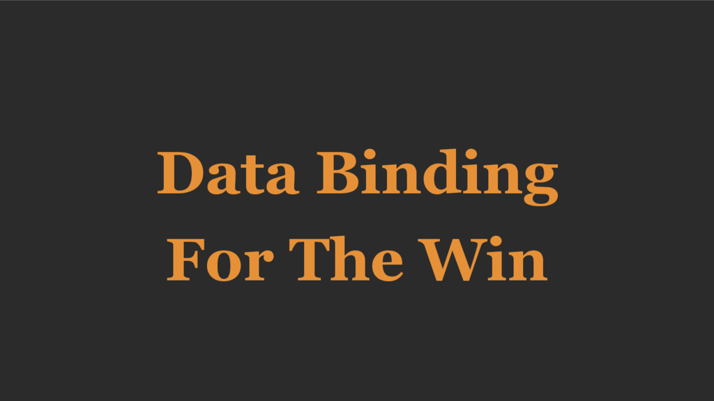 Data Binding For The Win