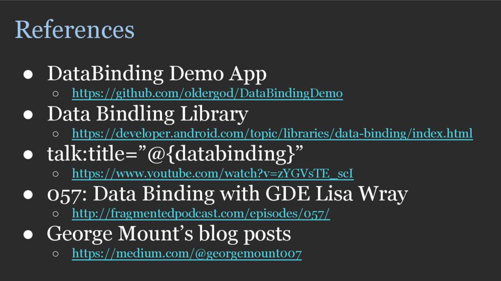 References ● DataBinding Demo App ○ https://git...