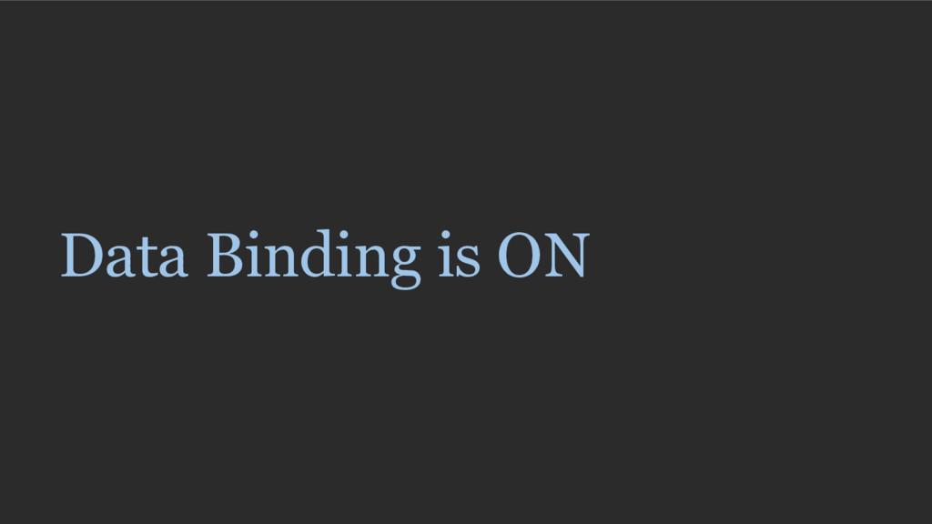 Data Binding is ON