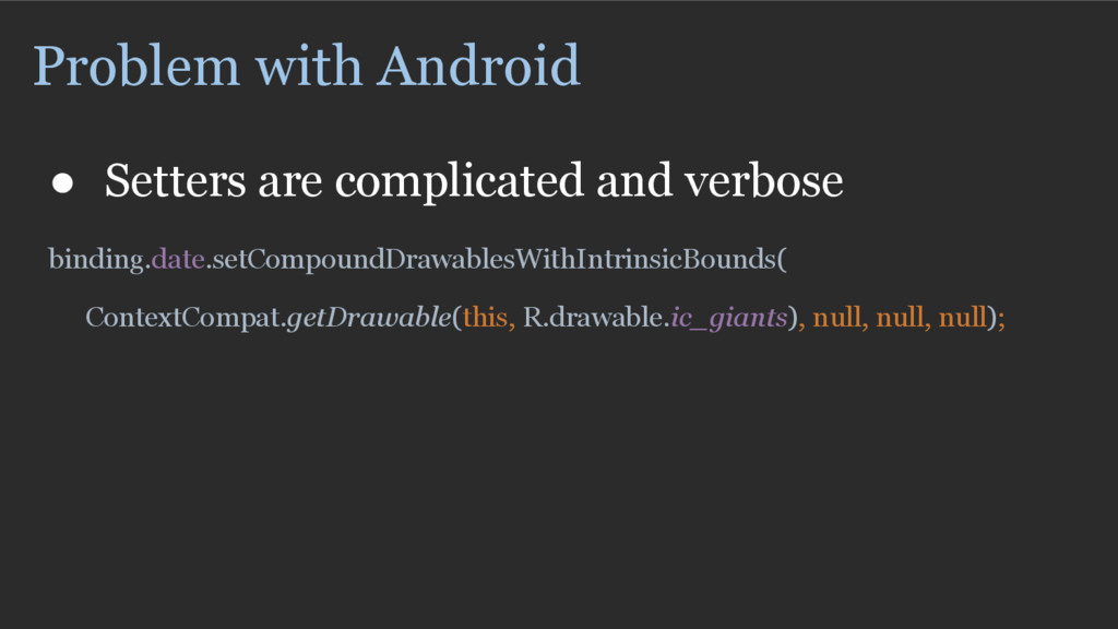Problem with Android ● Setters are complicated ...