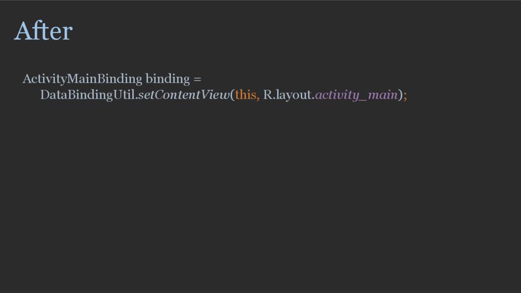 After ActivityMainBinding binding =   DataBindi...
